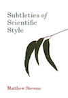Subtleties of Scientific Style by Matthew Stevens